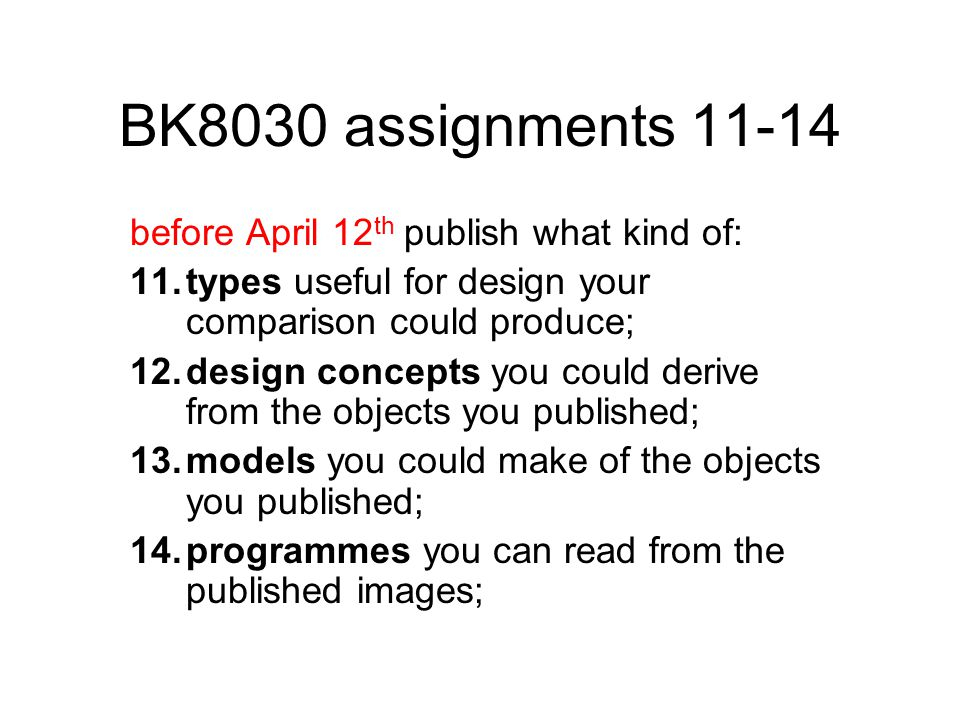 BK8030 assignments 11-14 before April 12 th publish what kind of: 11.types useful for design your comparison could produce; 12.design concepts you could derive from the objects you published; 13.models you could make of the objects you published; 14.programmes you can read from the published images;
