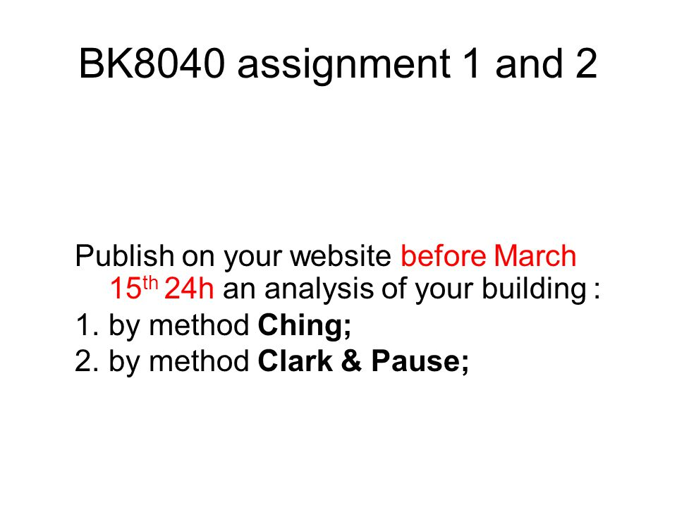 BK8040 assignment 1 and 2 Publish on your website before March 15 th 24h an analysis of your building : 1.by method Ching; 2.by method Clark & Pause;