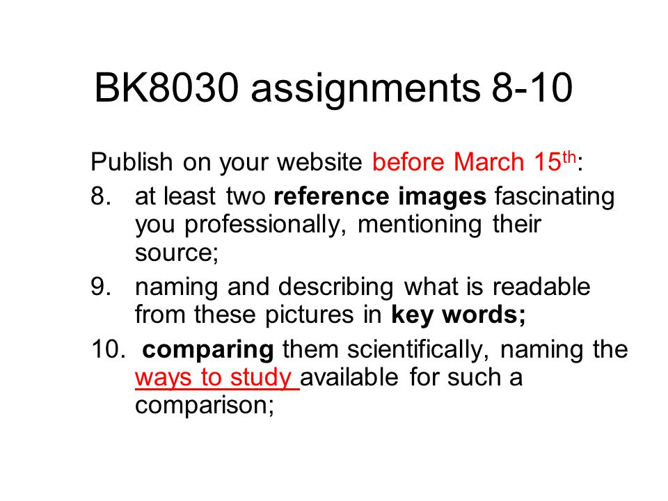 BK8030 assignments 8-10 Publish on your website before March 15 th : 8.at least two reference images fascinating you professionally, mentioning their source; 9.naming and describing what is readable from these pictures in key words; 10.