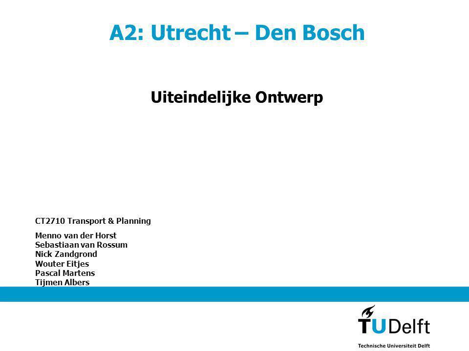 A2: Utrecht – Den Bosch CT2710 Transport & Planning Menno van der Horst Sebastiaan van Rossum Nick Zandgrond Wouter Eitjes Pascal Martens Tijmen Alber