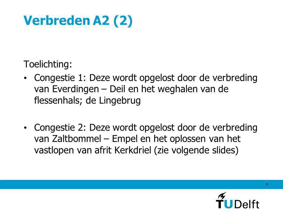 8 Verbreden A2 (2) Toelichting: Congestie 1: Deze wordt opgelost door de verbreding van Everdingen – Deil en het weghalen van de flessenhals; de Linge