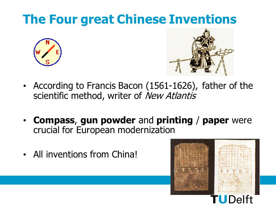 The Four great Chinese Inventions According to Francis Bacon (1561-1626), father of the scientific method, writer of New Atlantis Compass, gun powder