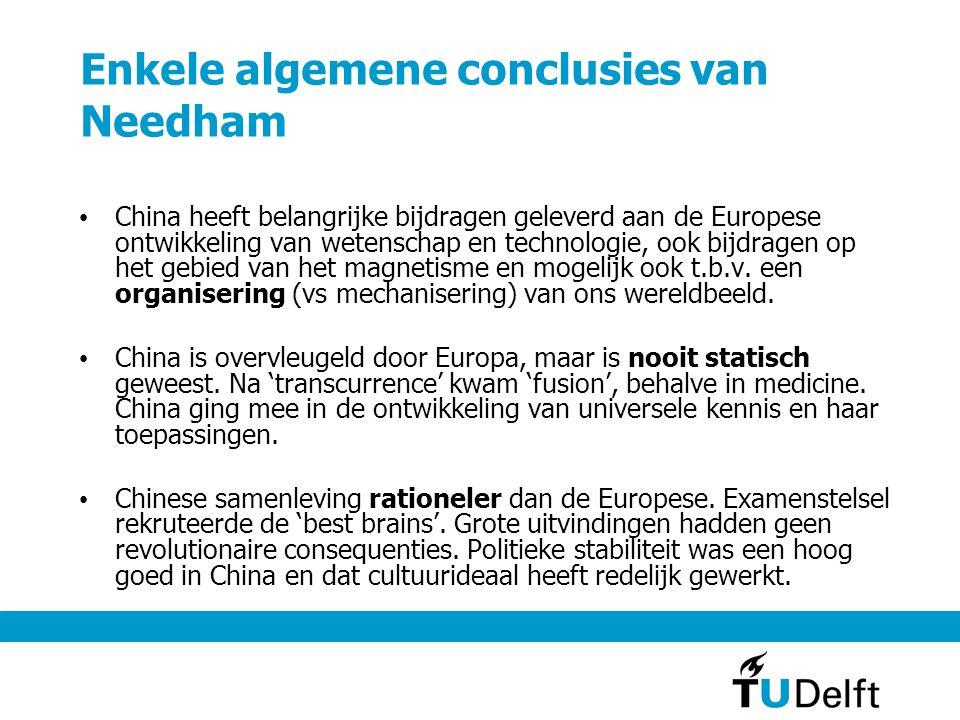 Enkele algemene conclusies van Needham China heeft belangrijke bijdragen geleverd aan de Europese ontwikkeling van wetenschap en technologie, ook bijdragen op het gebied van het magnetisme en mogelijk ook t.b.v.