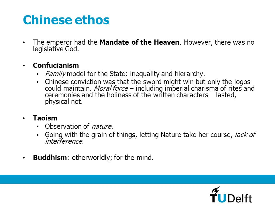 Chinese ethos The emperor had the Mandate of the Heaven. However, there was no legislative God. Confucianism Family model for the State: inequality an