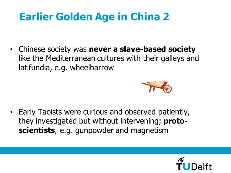 Earlier Golden Age in China 2 Chinese society was never a slave-based society like the Mediterranean cultures with their galleys and latifundia, e.g.