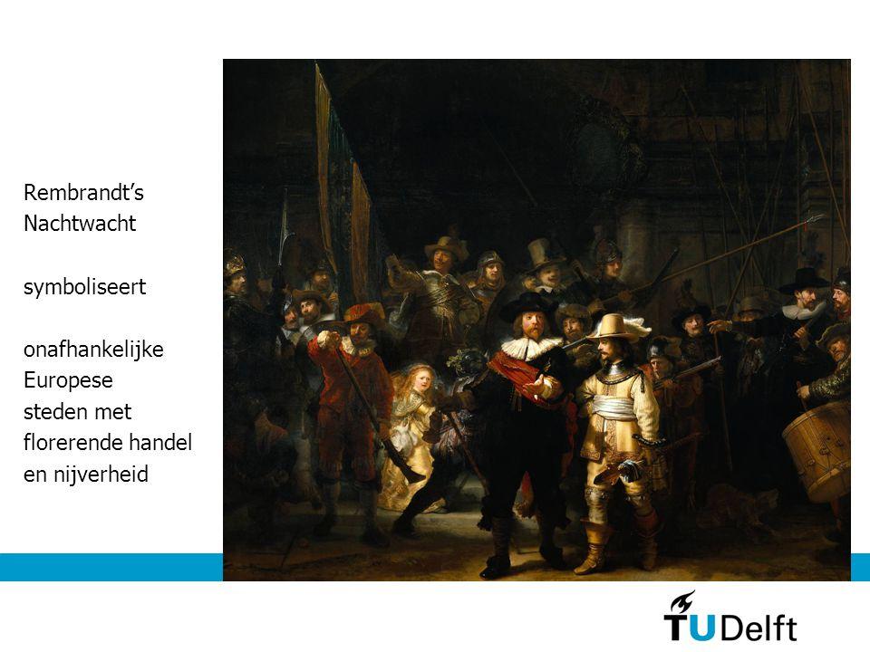 Rembrandt's Nachtwacht symboliseert onafhankelijke Europese steden met florerende handel en nijverheid