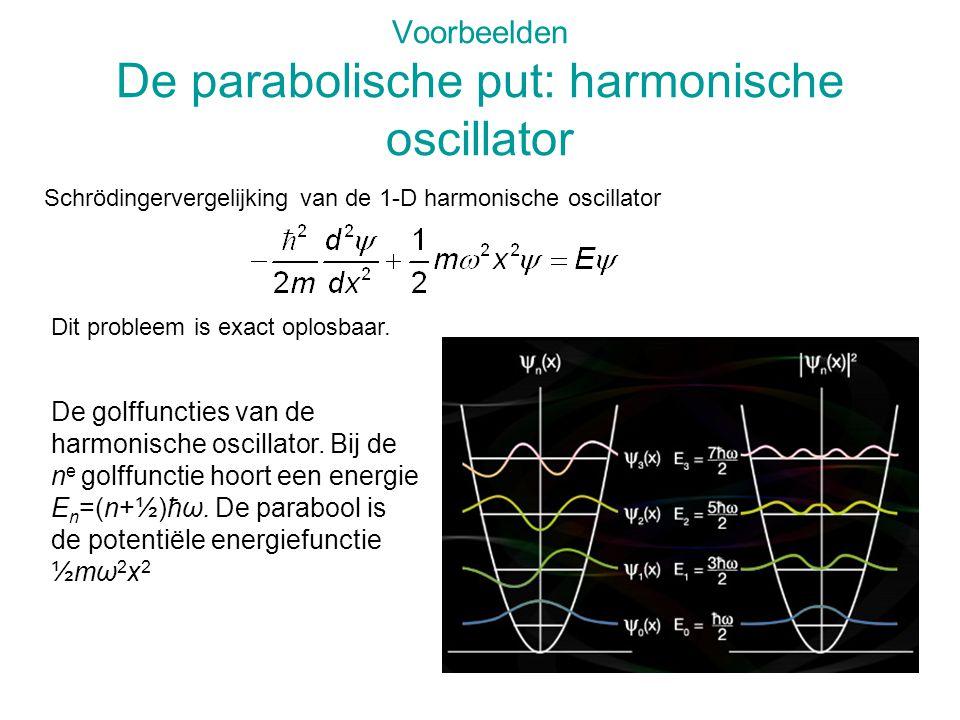 Voorbeelden De parabolische put: harmonische oscillator Schrödingervergelijking van de 1-D harmonische oscillator Dit probleem is exact oplosbaar.