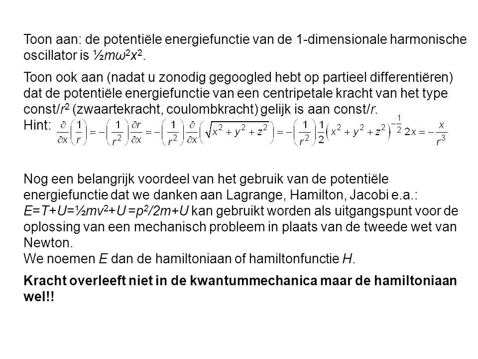 Toon aan: de potentiële energiefunctie van de 1-dimensionale harmonische oscillator is ½mω 2 x 2. Nog een belangrijk voordeel van het gebruik van de p