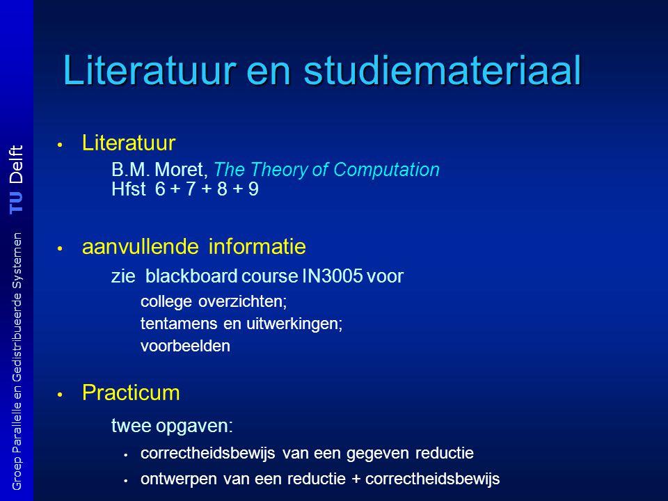 TU Delft Groep Parallelle en Gedistribueerde Systemen Literatuur en studiemateriaal Literatuur B.M. Moret, The Theory of Computation Hfst 6 + 7 + 8 +