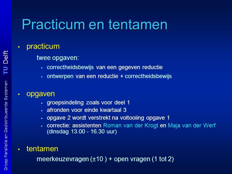 TU Delft Groep Parallelle en Gedistribueerde Systemen Practicum en tentamen practicum twee opgaven: correctheidsbewijs van een gegeven reductie ontwer