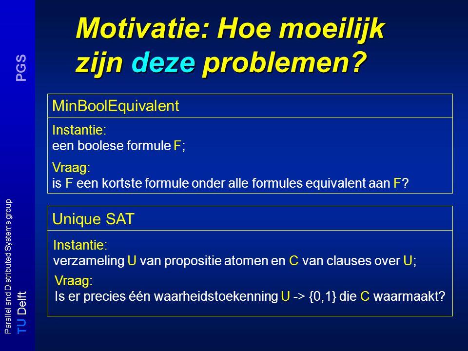 T U Delft Parallel and Distributed Systems group PGS Motivatie: Hoe moeilijk zijn deze problemen.