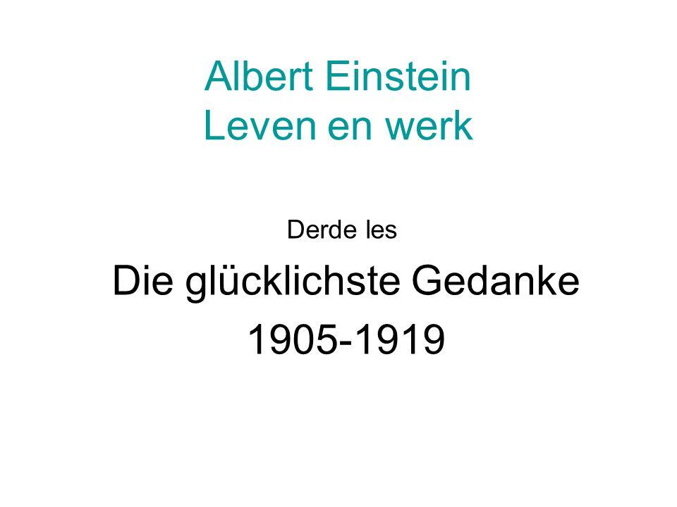 Albert Einstein Leven en werk Derde les Die glücklichste Gedanke 1905-1919
