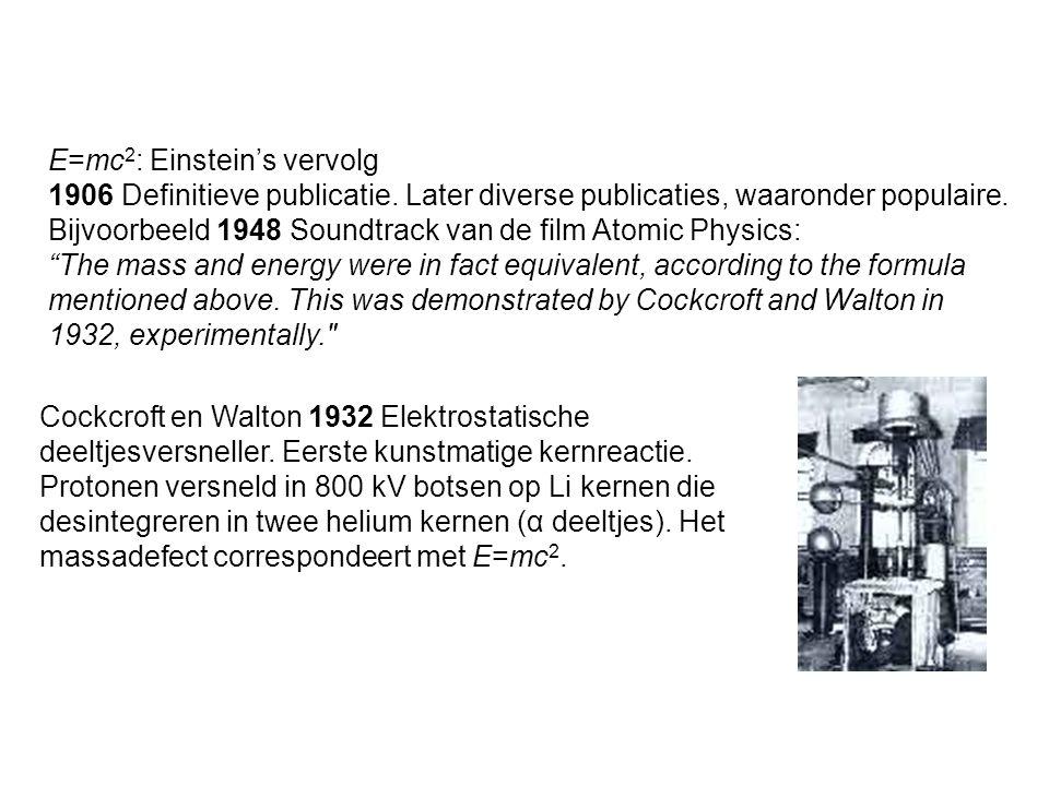 E=mc 2 : Einstein's vervolg 1906 Definitieve publicatie. Later diverse publicaties, waaronder populaire. Bijvoorbeeld 1948 Soundtrack van de film Atom
