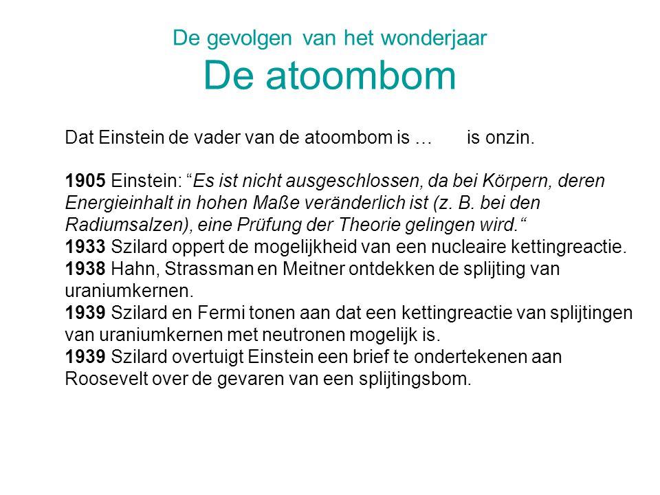 De gevolgen van het wonderjaar De atoombom Dat Einstein de vader van de atoombom is … is onzin.