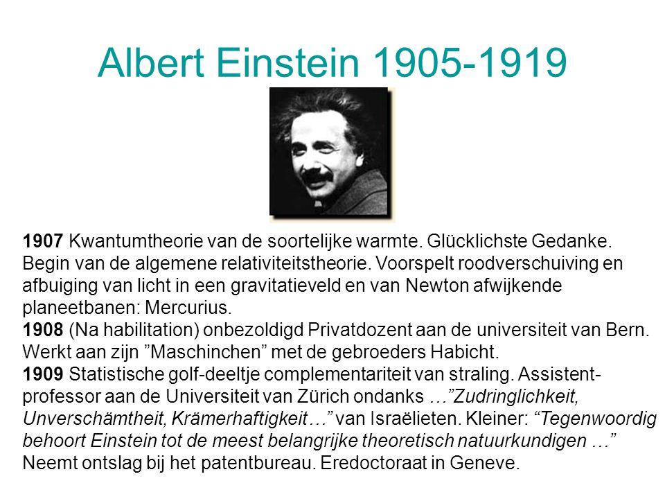 Albert Einstein 1905-1919 1907 Kwantumtheorie van de soortelijke warmte. Glücklichste Gedanke. Begin van de algemene relativiteitstheorie. Voorspelt r