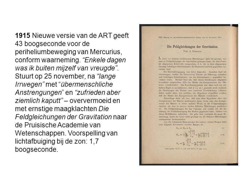 1915 Nieuwe versie van de ART geeft 43 boogseconde voor de periheliumbeweging van Mercurius, conform waarneming.