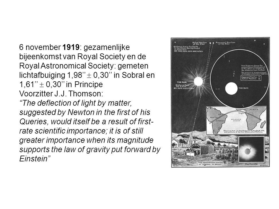 6 november 1919: gezamenlijke bijeenkomst van Royal Society en de Royal Astronomical Society: gemeten lichtafbuiging 1,98''  0,30'' in Sobral en 1,61