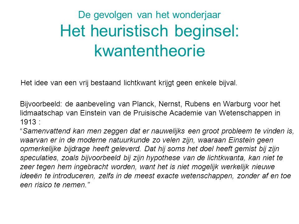 De gevolgen van het wonderjaar Het heuristisch beginsel: kwantentheorie Bijvoorbeeld: de aanbeveling van Planck, Nernst, Rubens en Warburg voor het li