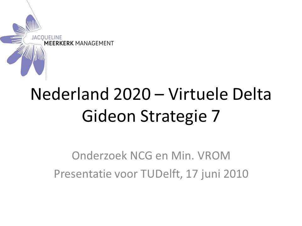 Nederland 2020 – Virtuele Delta Gideon Strategie 7 Onderzoek NCG en Min.