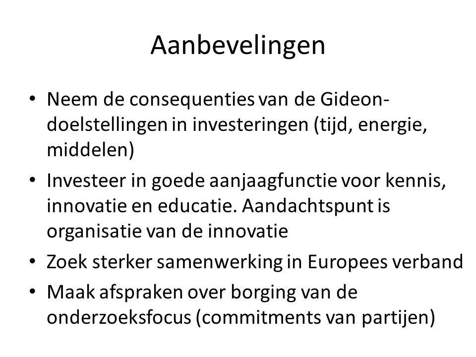 Aanbevelingen Neem de consequenties van de Gideon- doelstellingen in investeringen (tijd, energie, middelen) Investeer in goede aanjaagfunctie voor kennis, innovatie en educatie.
