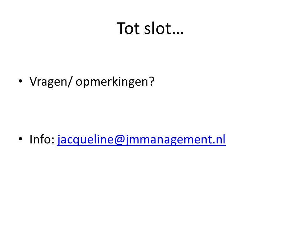 Tot slot… Vragen/ opmerkingen? Info: jacqueline@jmmanagement.nljacqueline@jmmanagement.nl