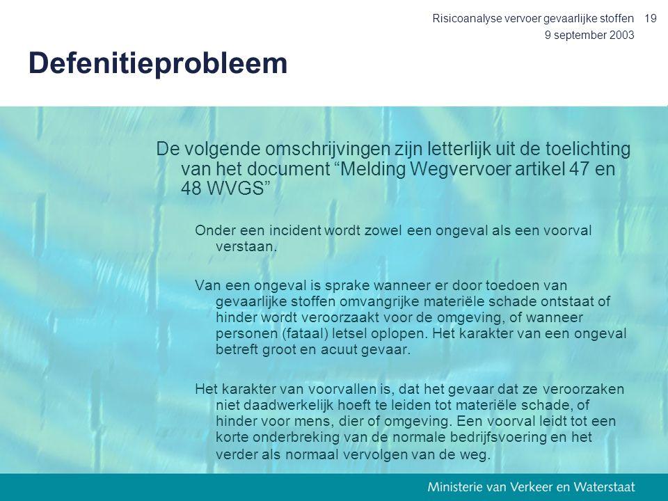 9 september 2003 Risicoanalyse vervoer gevaarlijke stoffen19 Defenitieprobleem De volgende omschrijvingen zijn letterlijk uit de toelichting van het d