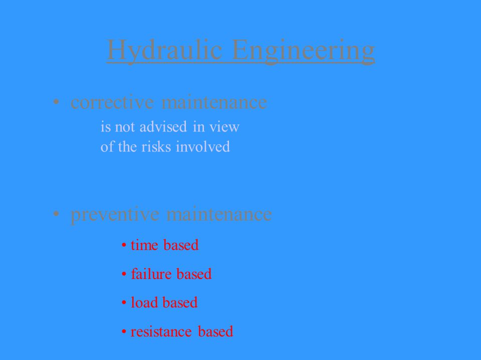 Hydraulic Engineering corrective maintenance is not advised in view of the risks involved preventive maintenance time based failure based load based resistance based
