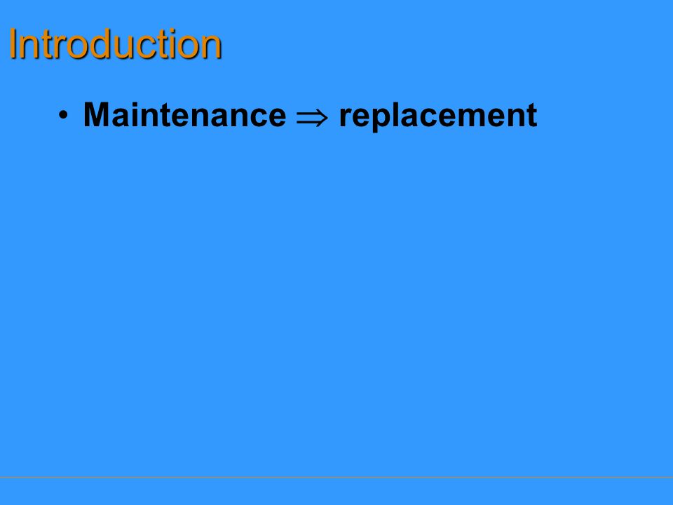 Introduction Maintenance  replacement