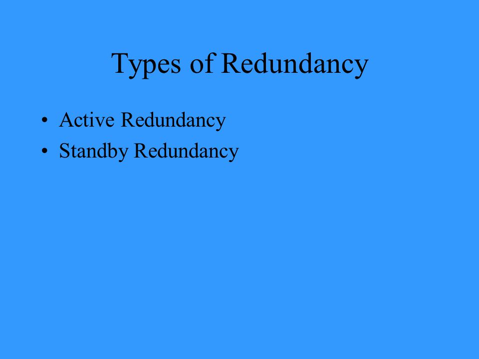 Types of Redundancy Active Redundancy Standby Redundancy