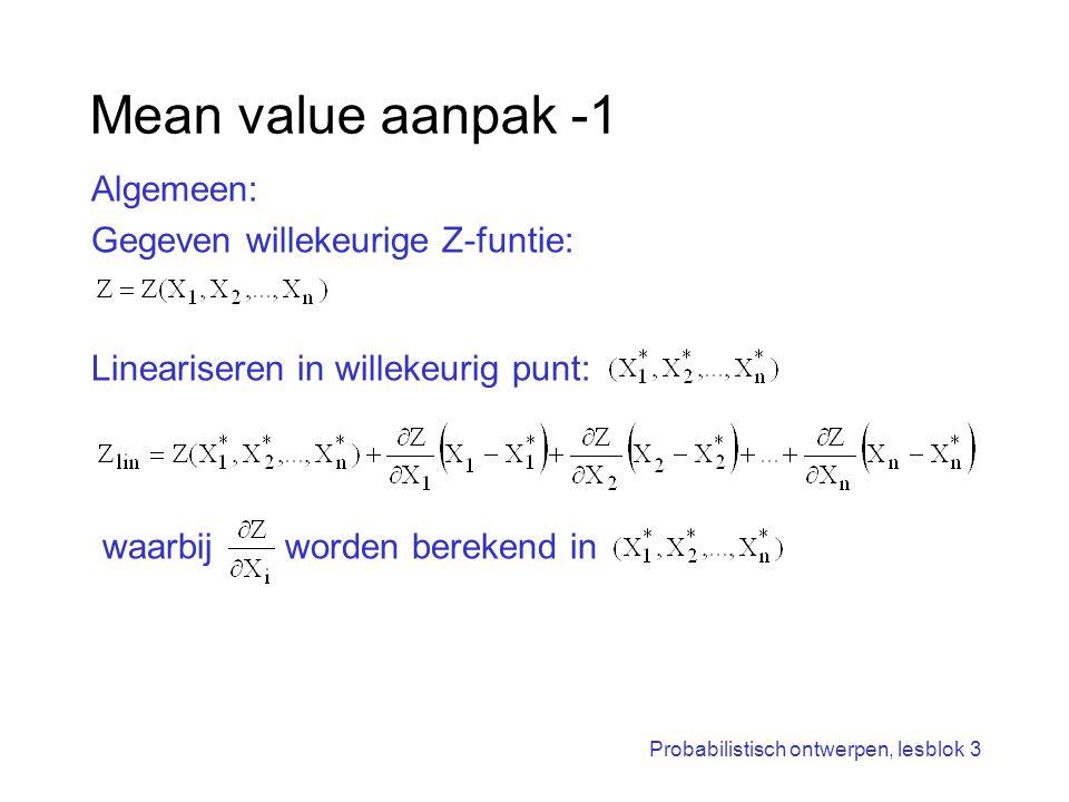 Probabilistisch ontwerpen, lesblok 3 Mean value aanpak -1 Algemeen: Gegeven willekeurige Z-funtie: Lineariseren in willekeurig punt: waarbij worden be