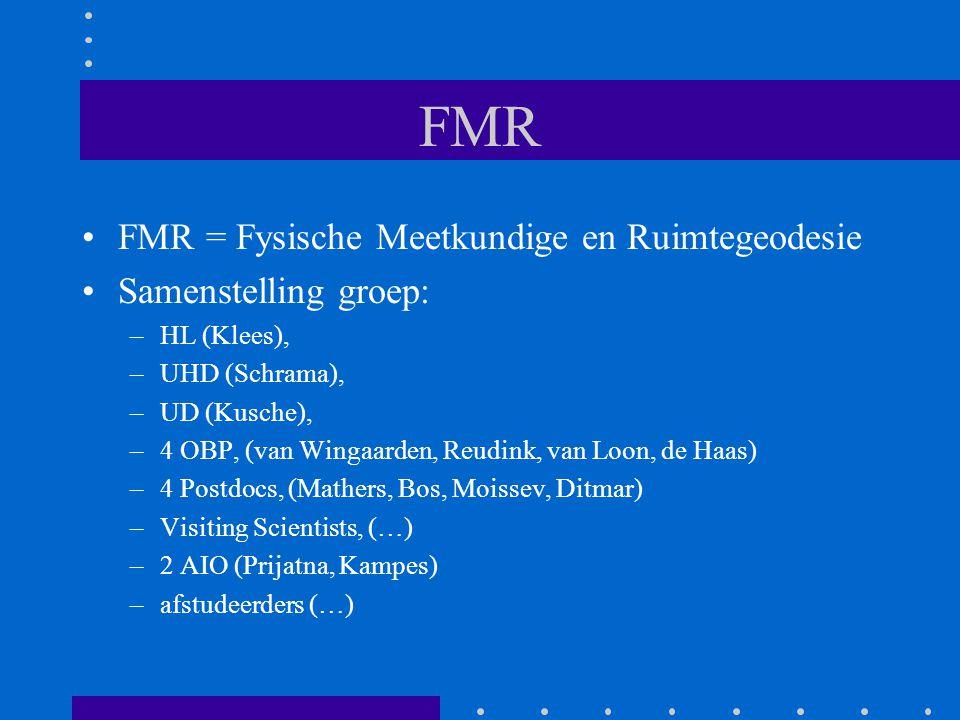 FMR FMR = Fysische Meetkundige en Ruimtegeodesie Samenstelling groep: –HL (Klees), –UHD (Schrama), –UD (Kusche), –4 OBP, (van Wingaarden, Reudink, van Loon, de Haas) –4 Postdocs, (Mathers, Bos, Moissev, Ditmar) –Visiting Scientists, (…) –2 AIO (Prijatna, Kampes) –afstudeerders (…)