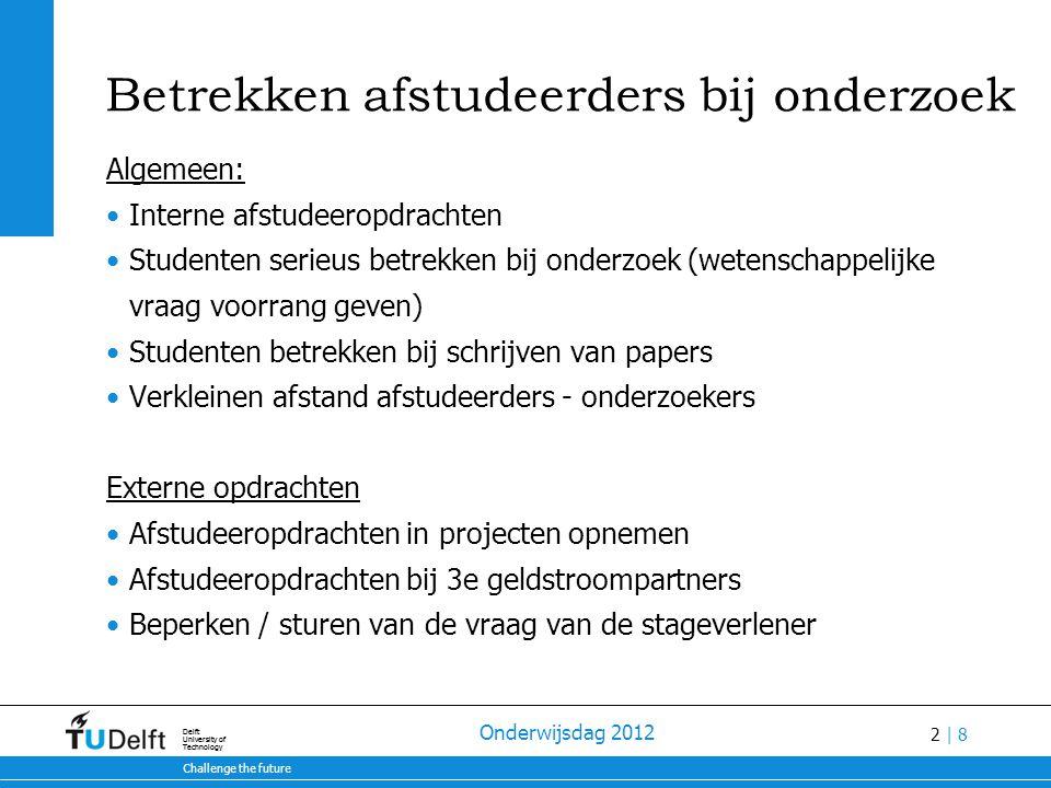 2 | 8 28-7-2014 Challenge the future Delft University of Technology 28-7-2014 Challenge the future Delft University of Technology Onderwijsdag 2012 Be
