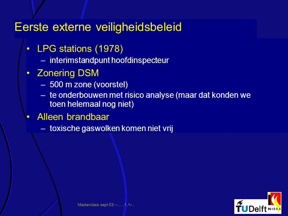 Masterclass sept 03|      Eerste externe veiligheidsbeleid LPG stations (1978) –interimstandpunt hoofdinspecteur Zonering DSM –500 m
