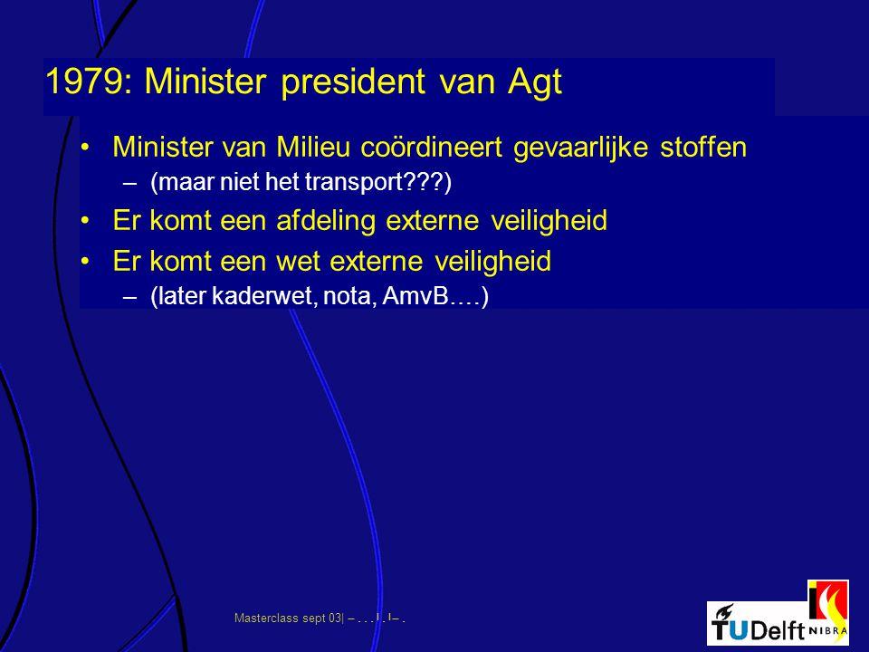 Masterclass sept 03|      1979: Minister president van Agt Minister van Milieu coördineert gevaarlijke stoffen –(maar niet het transp