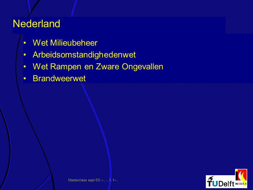 Masterclass sept 03|      Nederland Wet Milieubeheer Arbeidsomstandighedenwet Wet Rampen en Zware Ongevallen Brandweerwet