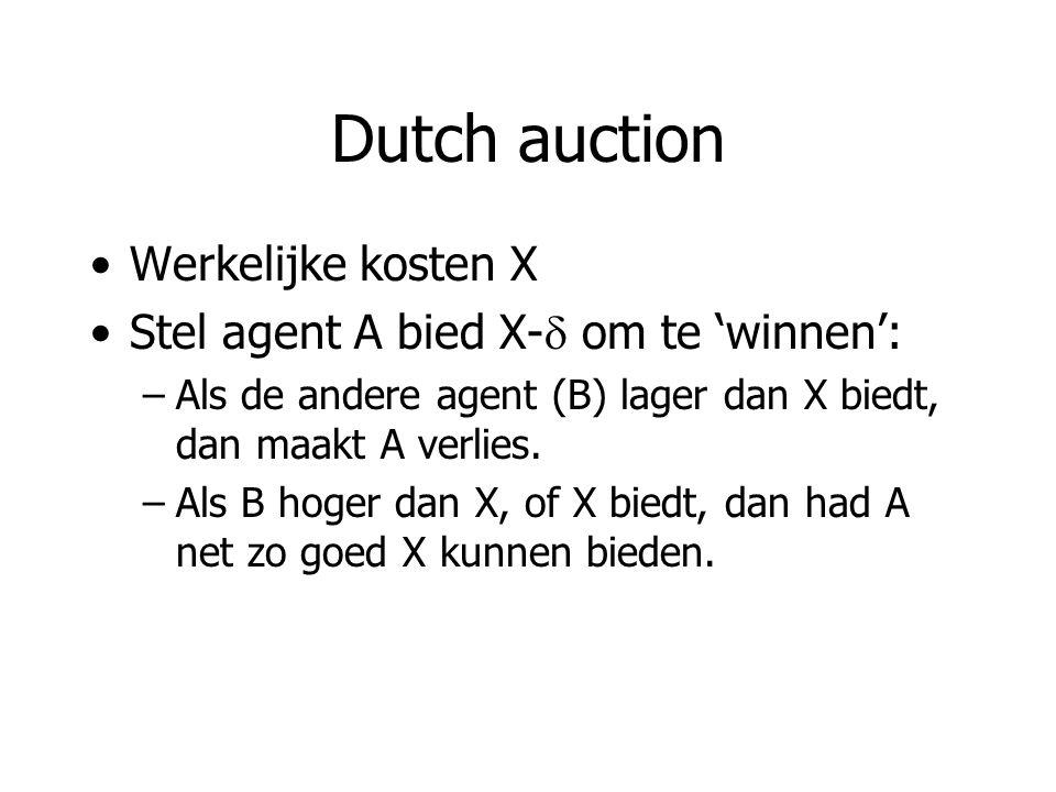 Dutch auction Werkelijke kosten X Stel agent A bied X-  om te 'winnen': –Als de andere agent (B) lager dan X biedt, dan maakt A verlies.