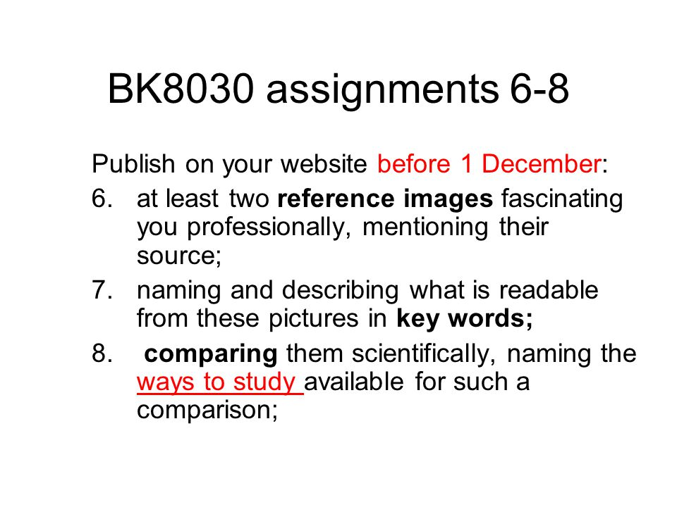 BK8030 assignments 6-8 Publish on your website before 1 December: 6.at least two reference images fascinating you professionally, mentioning their source; 7.naming and describing what is readable from these pictures in key words; 8.