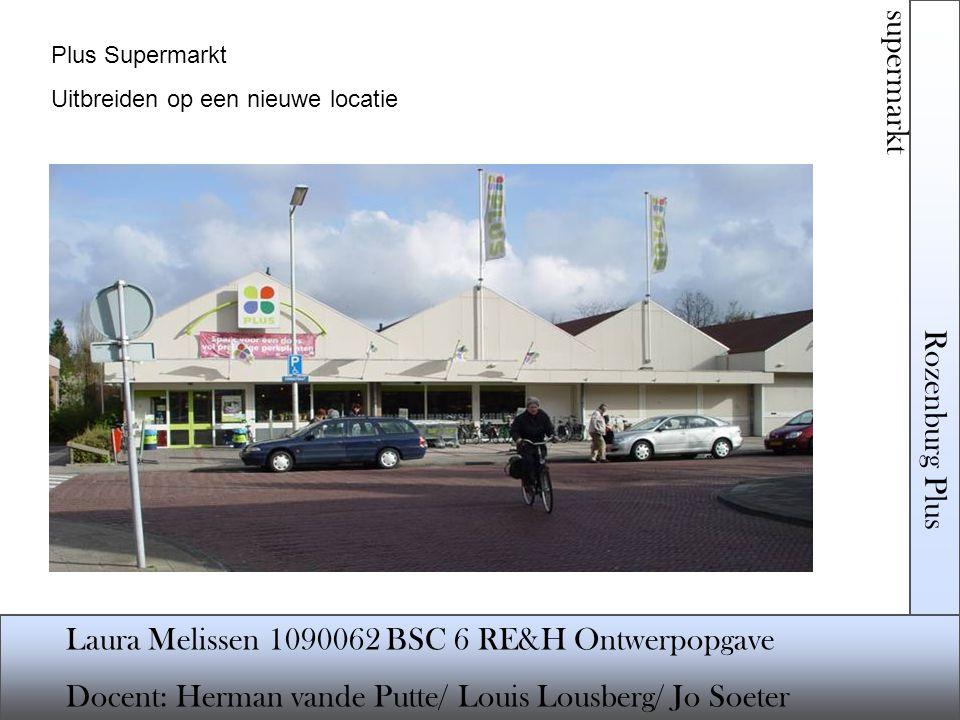 Rozenburg Plus supermarkt Laura Melissen 1090062 BSC 6 RE&H Ontwerpopgave Docent: Herman vande Putte/ Louis Lousberg/ Jo Soeter