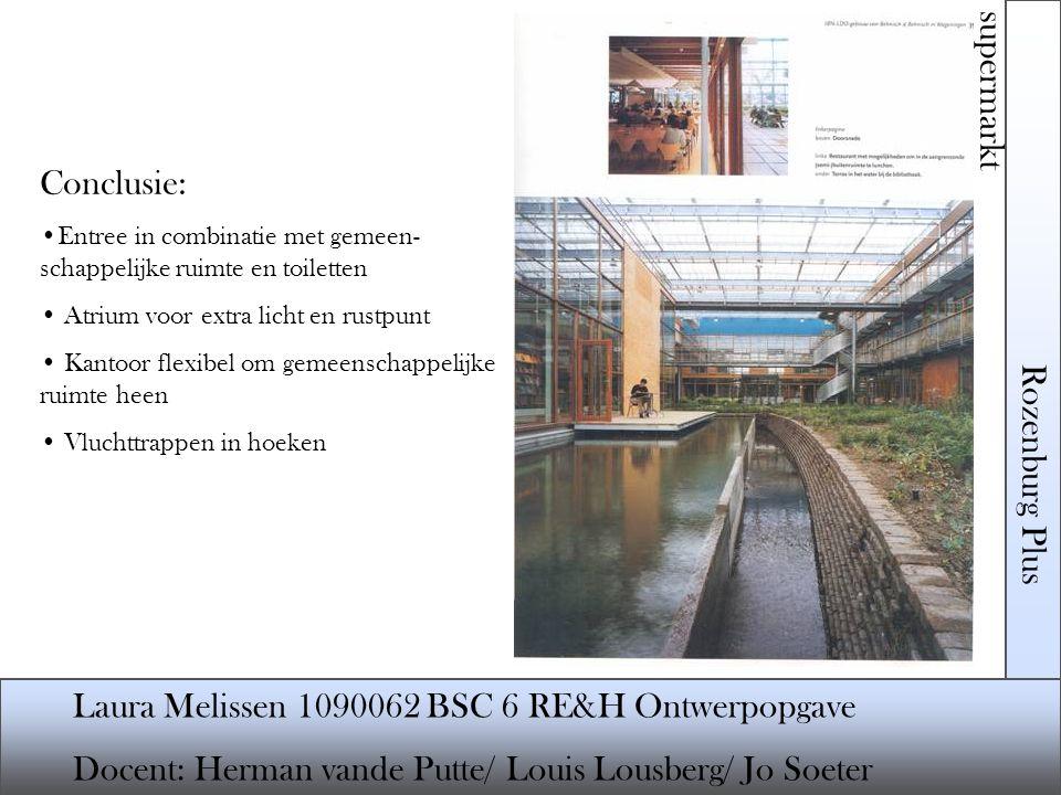 Rozenburg Plus supermarkt Laura Melissen 1090062 BSC 6 RE&H Ontwerpopgave Docent: Herman vande Putte/ Louis Lousberg/ Jo Soeter Conclusie: Entree in c