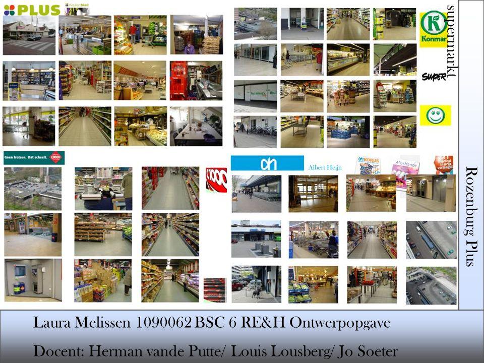 Rozenburg Plus supermarkt Laura Melissen 1090062 BSC 6 RE&H Ontwerpopgave Docent: Herman vande Putte/ Louis Lousberg/ Jo Soeter Zuidoostgevel en Noordoostgevel