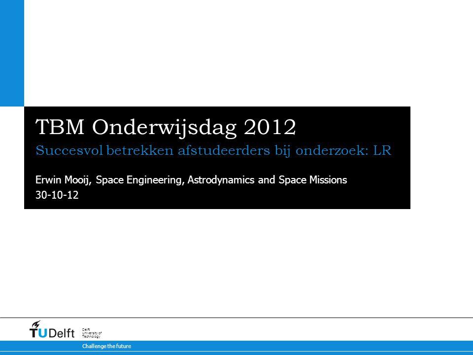 2 TBM Onderwijsdag 2012 CV MSc en PhD van TU-Delft, Luchtvaart- en Ruimtevaarttechniek Van 1995 tot 2007 gewerkt in ruimtevaartindustrie (Dutch Space) In Juli 2007 teruggekeerd bij LR Betrokken geweest bij BICA proces (BSc vernieuwing) Geef les in BSc (twee 3e-jaars vakken) en MSc (1 vak) Doe 1-2 BSc eindprojecten per jaar (10 studenten, 10 weken) Begeleid gemiddeld 8-10 afstudeerders per jaar Onderzoek is sluitpost 