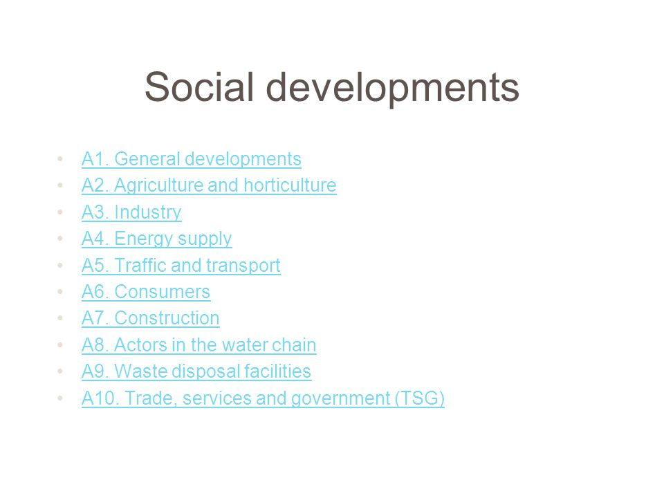 Social developments A1. General developments A2. Agriculture and horticulture A3. Industry A4. Energy supply A5. Traffic and transport A6. Consumers A