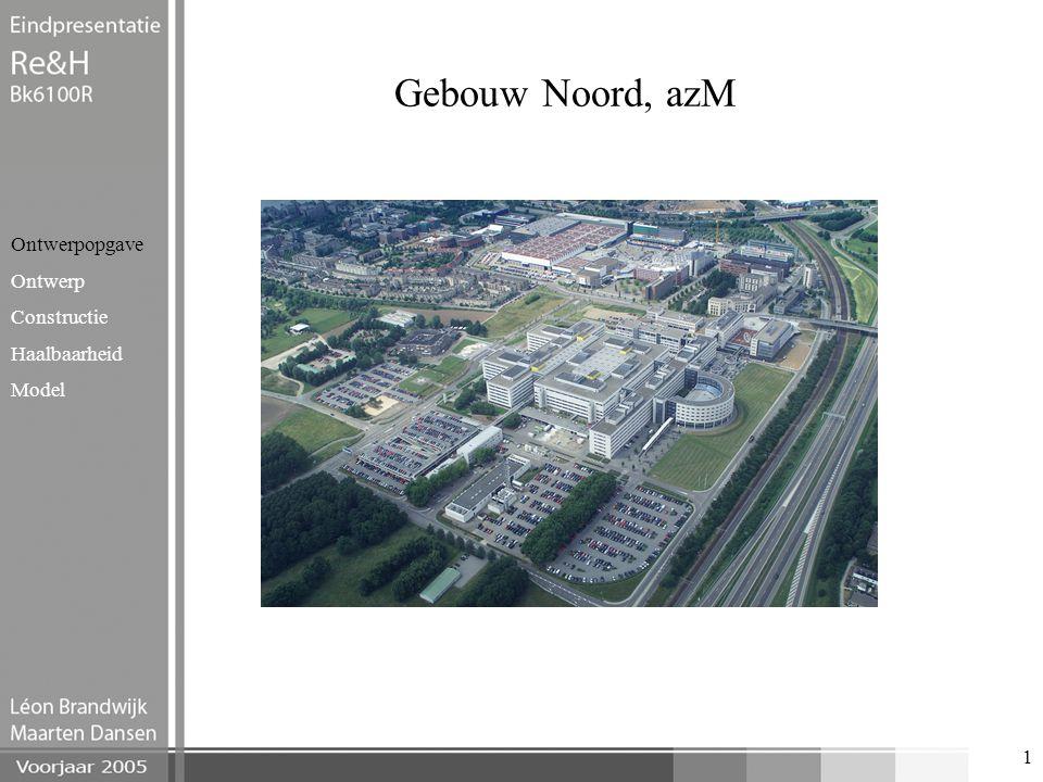 1 Gebouw Noord, azM Ontwerpopgave Ontwerp Constructie Haalbaarheid Model