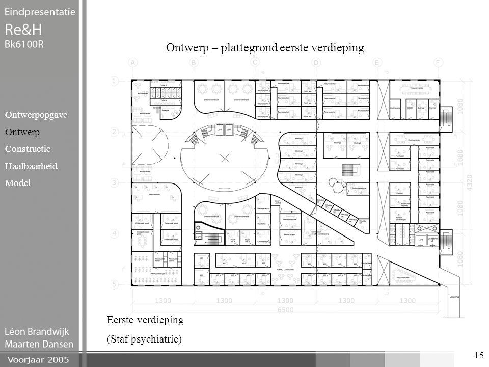 15 Ontwerp – plattegrond eerste verdieping Ontwerpopgave Ontwerp Constructie Haalbaarheid Model Eerste verdieping (Staf psychiatrie)