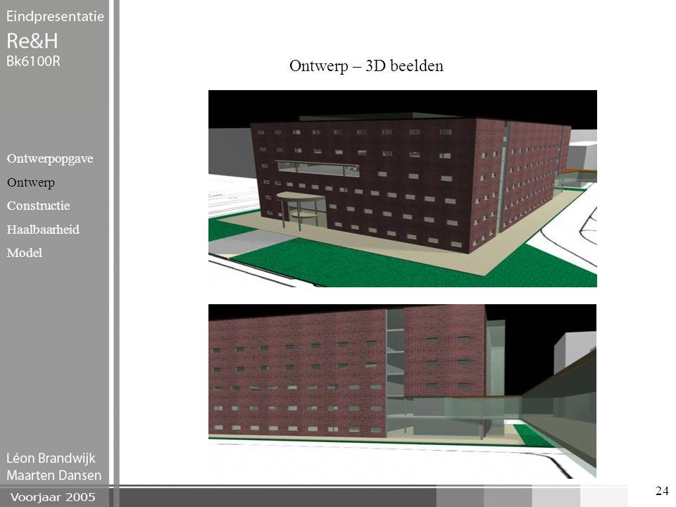 24 Ontwerp – 3D beelden Ontwerpopgave Ontwerp Constructie Haalbaarheid Model