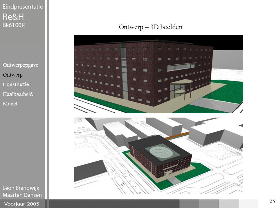 25 Ontwerp – 3D beelden Ontwerpopgave Ontwerp Constructie Haalbaarheid Model