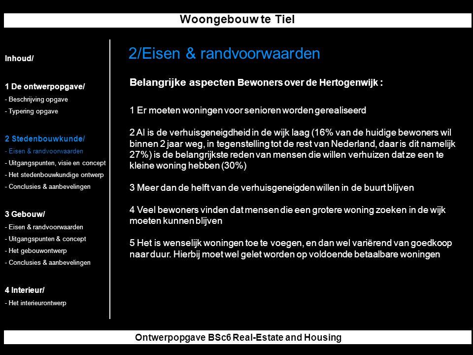 Woongebouw te Tiel Ontwerpopgave BSc6 Real-Estate and Housing Belangrijke aspecten Bewoners over de Hertogenwijk : 1 Er moeten woningen voor senioren worden gerealiseerd 2 Al is de verhuisgeneigdheid in de wijk laag (16% van de huidige bewoners wil binnen 2 jaar weg, in tegenstelling tot de rest van Nederland, daar is dit namelijk 27%) is de belangrijkste reden van mensen die willen verhuizen dat ze een te kleine woning hebben (30%) 3 Meer dan de helft van de verhuisgeneigden willen in de buurt blijven 4 Veel bewoners vinden dat mensen die een grotere woning zoeken in de wijk moeten kunnen blijven 5 Het is wenselijk woningen toe te voegen, en dan wel variërend van goedkoop naar duur.