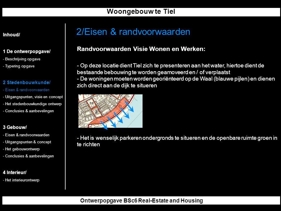 Woongebouw te Tiel Ontwerpopgave BSc6 Real-Estate and Housing Randvoorwaarden Visie Wonen en Werken: - Op deze locatie dient Tiel zich te presenteren aan het water, hiertoe dient de bestaande bebouwing te worden geamoveerd en / of verplaatst - De woningen moeten worden georiënteerd op de Waal (blauwe pijlen) en dienen zich direct aan de dijk te situeren - Het is wenselijk parkeren ondergronds te situeren en de openbare ruimte groen in te richten 2/Eisen & randvoorwaarden Inhoud/ 1 De ontwerpopgave/ - Beschrijving opgave - Typering opgave 2 Stedenbouwkunde/ - Eisen & randvoorwaarden - Uitgangspunten, visie en concept - Het stedenbouwkundige ontwerp - Conclusies & aanbevelingen 3 Gebouw/ - Eisen & randvoorwaarden - Uitgangspunten & concept - Het gebouwontwerp - Conclusies & aanbevelingen 4 Interieur/ - Het interieurontwerp