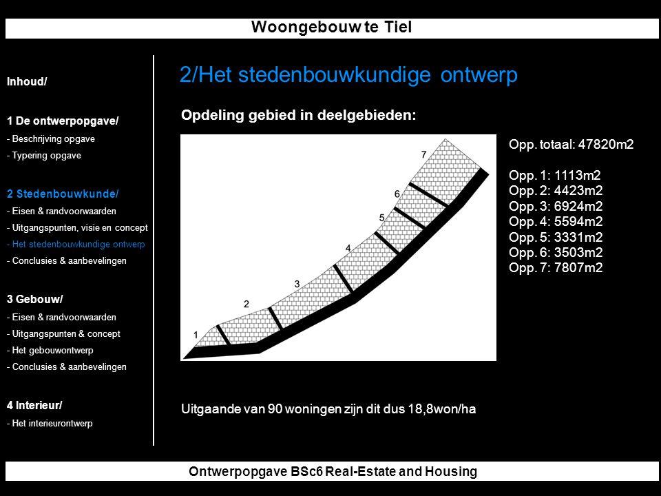 Woongebouw te Tiel Ontwerpopgave BSc6 Real-Estate and Housing 2/Het stedenbouwkundige ontwerp Inhoud/ 1 De ontwerpopgave/ - Beschrijving opgave - Typering opgave 2 Stedenbouwkunde/ - Eisen & randvoorwaarden - Uitgangspunten, visie en concept - Het stedenbouwkundige ontwerp - Conclusies & aanbevelingen 3 Gebouw/ - Eisen & randvoorwaarden - Uitgangspunten & concept - Het gebouwontwerp - Conclusies & aanbevelingen 4 Interieur/ - Het interieurontwerp Opdeling gebied in deelgebieden: Opp.