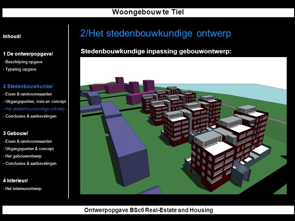 Woongebouw te Tiel Ontwerpopgave BSc6 Real-Estate and Housing 2/Het stedenbouwkundige ontwerp Inhoud/ 1 De ontwerpopgave/ - Beschrijving opgave - Typering opgave 2 Stedenbouwkunde/ - Eisen & randvoorwaarden - Uitgangspunten, visie en concept - Het stedenbouwkundige ontwerp - Conclusies & aanbevelingen 3 Gebouw/ - Eisen & randvoorwaarden - Uitgangspunten & concept - Het gebouwontwerp - Conclusies & aanbevelingen 4 Interieur/ - Het interieurontwerp Stedenbouwkundige inpassing gebouwontwerp: